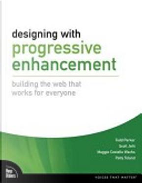 Designing with Progressive Enhancement by Maggie Costello Wachs, Patty Toland, Scott Jehl, Todd C. Parker
