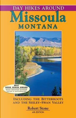 Day Hikes Around Missoula, Montana by Robert Stone