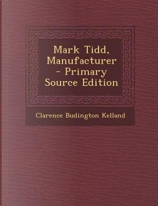 Mark Tidd, Manufacturer by Clarence Budington Kelland
