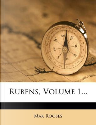 Rubens, Volume 1... by Max Rooses
