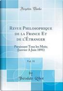 Revue Philosophique de la France Et de l'Étranger, Vol. 31 by Théodule Ribot