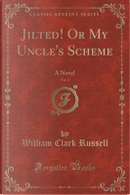 Jilted! Or My Uncle's Scheme, Vol. 2 by William Clark Russell