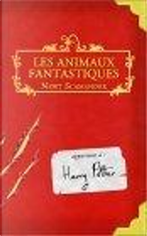 Animaux Fantastiques / Fantastic Beasts and Where to Find Them by J.K. Rowling
