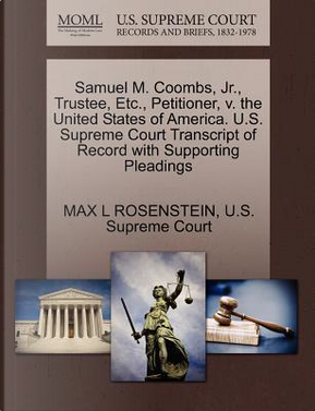 Samuel M. Coombs, JR, Trustee, Etc, Petitioner, V. the United States of America. U.S. Supreme Court Transcript of Record with Supporting Pleadings by Max L. Rosenstein