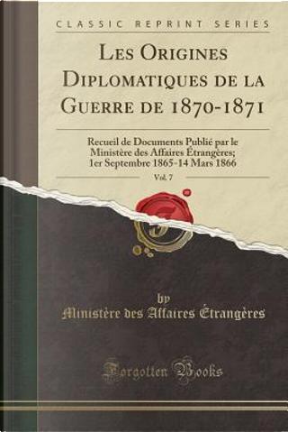 Les Origines Diplomatiques de la Guerre de 1870-1871, Vol. 7 by Ministère Des Affaires Étrangères
