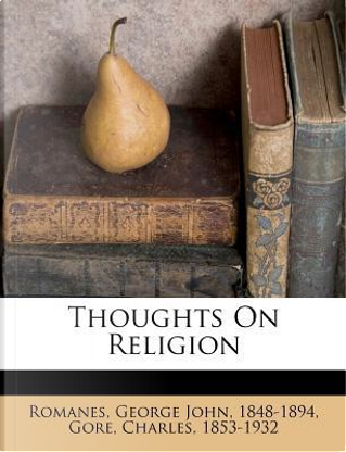 Thoughts on Religion by Charles Gore
