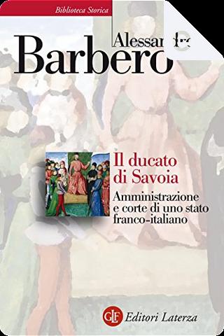 Il ducato di Savoia by Alessandro Barbero