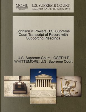 Johnson V. Powers U.S. Supreme Court Transcript of Record with Supporting Pleadings by Joseph P. Whittemore