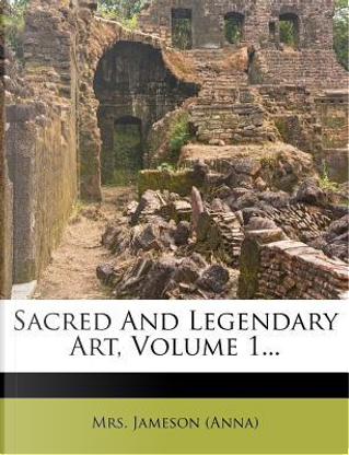 Sacred and Legendary Art, Volume 1. by Mrs Jameson (Anna)