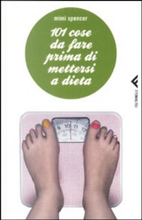 101 cose da fare prima di mettersi a dieta by Mimi Spencer