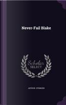 Never-Fail Blake by Arthur Stringer