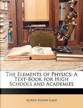 The Elements of Physics by Alfred Payson Gage