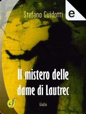 Il mistero delle dame di Lautrec by Stefano Guidotti