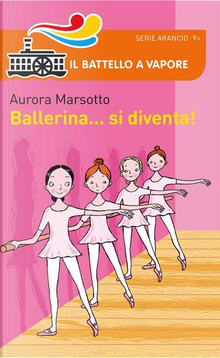 Ballerina... si diventa! by Aurora Marsotto