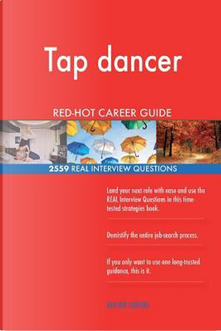 Tap dancer RED-HOT Career Guide; 2559 REAL Interview Questions by Red-hot Careers