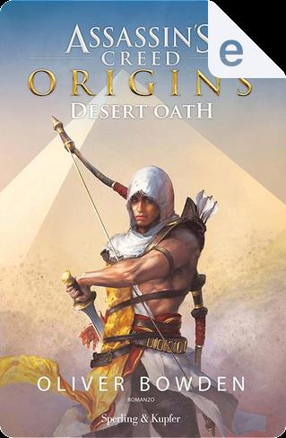 Assassin's Creed - Origins. Desert Oath (versione italiana) by Oliver Bowden