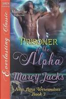 Prisoner of the Alpha [New Luna Werewolves 3] (Siren Publishing Everlasting Classic Manlove) by Marcy Jacks