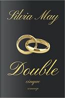 Double. Cinque by Silvia May