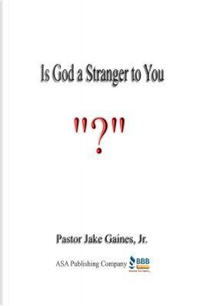 Is God a Stranger to You? by Pastor Jake Gaines Jr