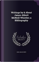 Writings by & about James Abbott McNeill Whistler; A Bibliography by Don Carlos Seitz