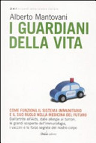 I guardiani della vita. Come funziona il sistema immunitario e il suo ruolo nella medicina del futuro by Alberto Mantovani