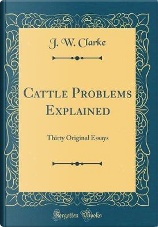 Cattle Problems Explained by J. W. Clarke