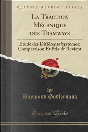 La Traction Mécanique des Tramways by Raymond Godfernaux