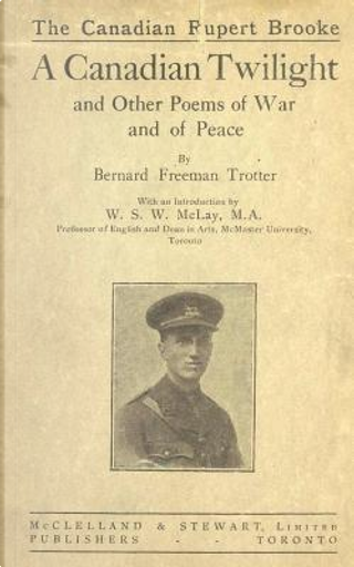 A Canadian Twilight and Other Poems of War and of Peace by Bernard Freeman Trotter
