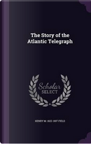 The Story of the Atlantic Telegraph by Henry Martyn Field