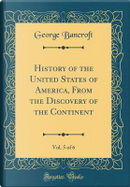 History of the United States of America, From the Discovery of the Continent, Vol. 5 of 6 (Classic Reprint) by George Bancroft