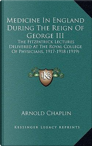Medicine in England During the Reign of George III by Arnold Chaplin