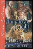 IMMORTAL KNIGHT IMMORTAL KNIGH by Marcy Jacks