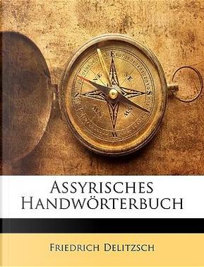 Assyrisches Handwörterbuch by Friedrich Delitzsch
