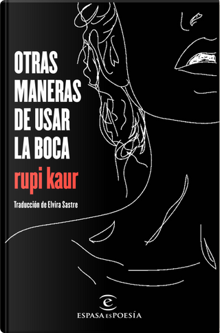 Otras maneras de usar la boca by Rupi Kaur