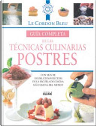 Guia Completa de Las Tecnicas Culinarias: Postres by Le Cordon Bleu