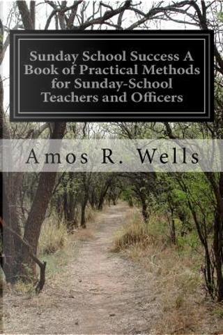 Sunday School Success by Amos R. Wells