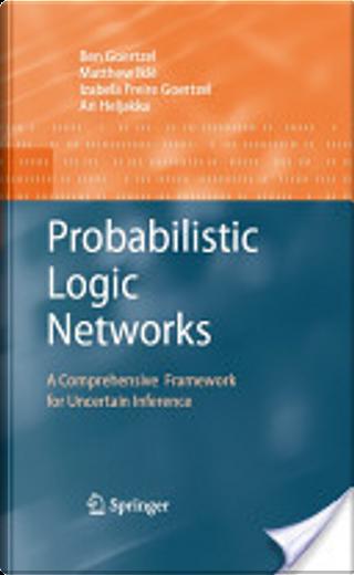 Probabilistic Logic Networks by Ben Goertzel, Matthew Ikle, Izabela Lyon Freire Goertzel, Ari Heljakka