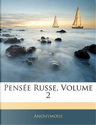 Pense Russe, Volume 2 by ANONYMOUS