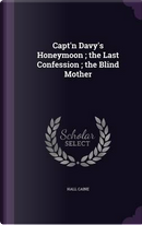 Capt'n Davy's Honeymoon; The Last Confession; The Blind Mother by Hall Caine Sir
