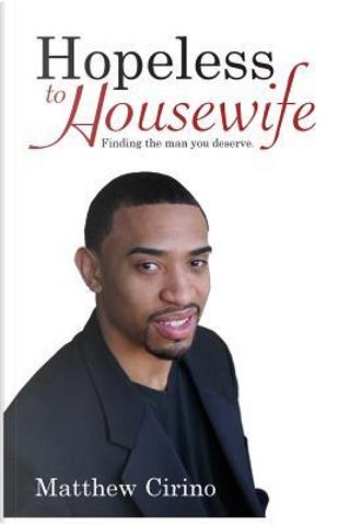 Hopeless to Housewife by Matthew Cirino
