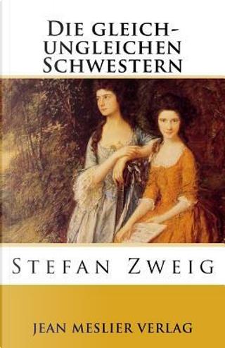 Die Gleich-ungleichen Schwestern by Stefan Zweig