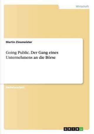 Going Public. Der Gang eines Unternehmens an die Börse by Martin Zinsmeister