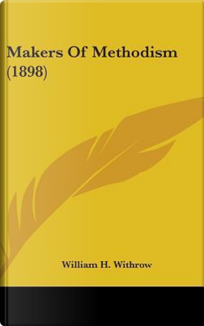 Makers of Methodism (1898) by William H. Withrow