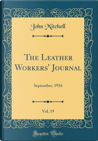 The Leather Workers' Journal, Vol. 19 by John Mitchell