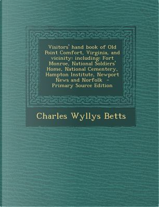 Visitors' Hand Book of Old Point Comfort, Virginia, and Vicinity by Charles Wyllys Betts