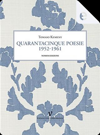 Quarantacinque poesie: 1952-1961 by Tomaso Kemeny