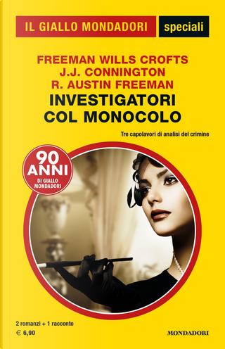Investigatori col monocolo by Freeman Wills Crofts, J. J. Connington, R. Austin Freeman