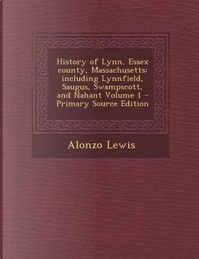 History of Lynn, Essex County, Massachusetts by Alonzo Lewis