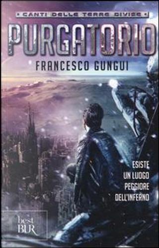 Purgatorio. Canti delle terre divise by Francesco Gungui
