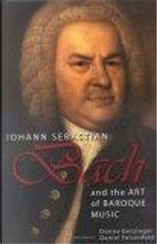 Johann Sebastian Bach and the Art of Baroque Music by Daniel Felsenfeld, Donna Getzinger